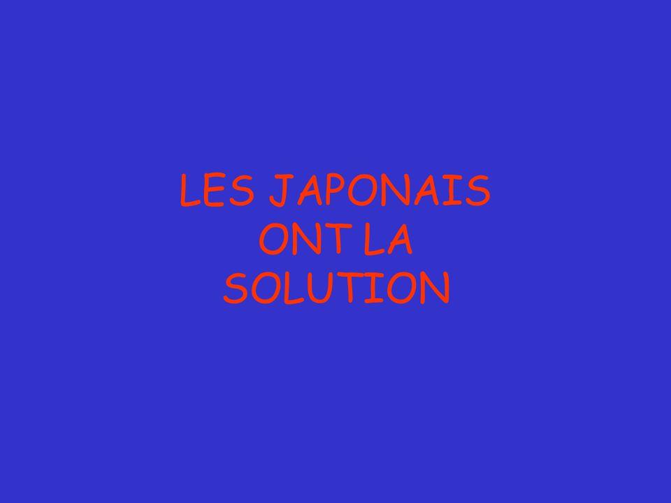 LES JAPONAIS ONT LA SOLUTION