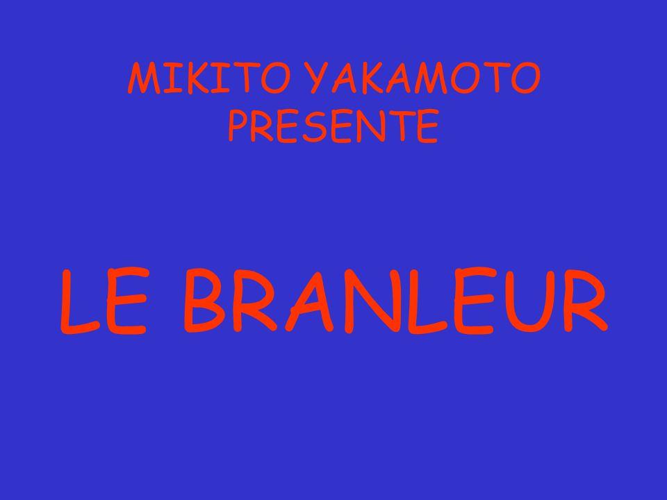 MIKITO YAKAMOTO PRESENTE LE BRANLEUR
