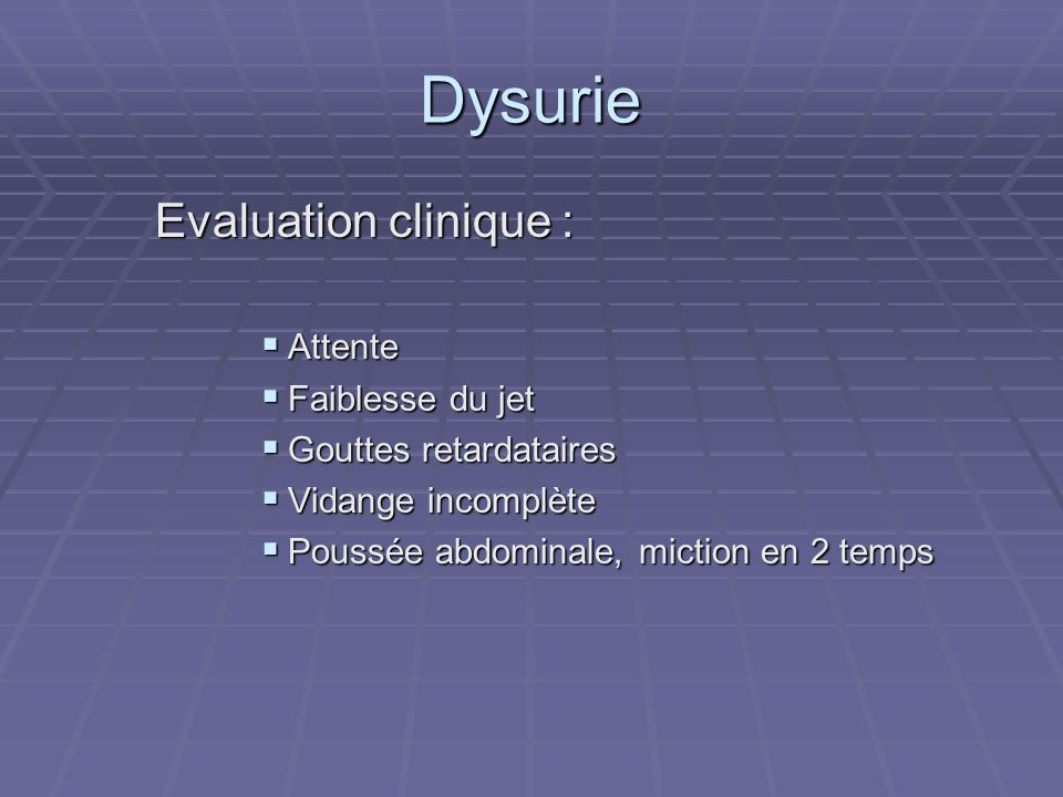 Dysurie Evaluation clinique : Attente Faiblesse du jet