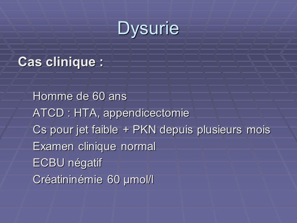 Dysurie Cas clinique : Homme de 60 ans ATCD : HTA, appendicectomie
