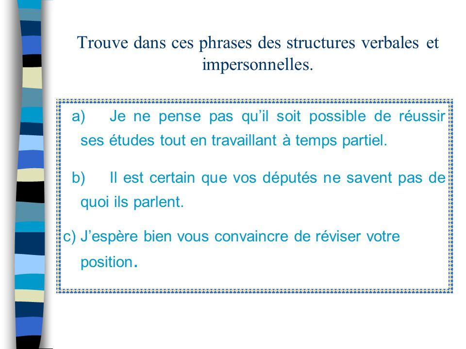 Trouve dans ces phrases des structures verbales et impersonnelles.
