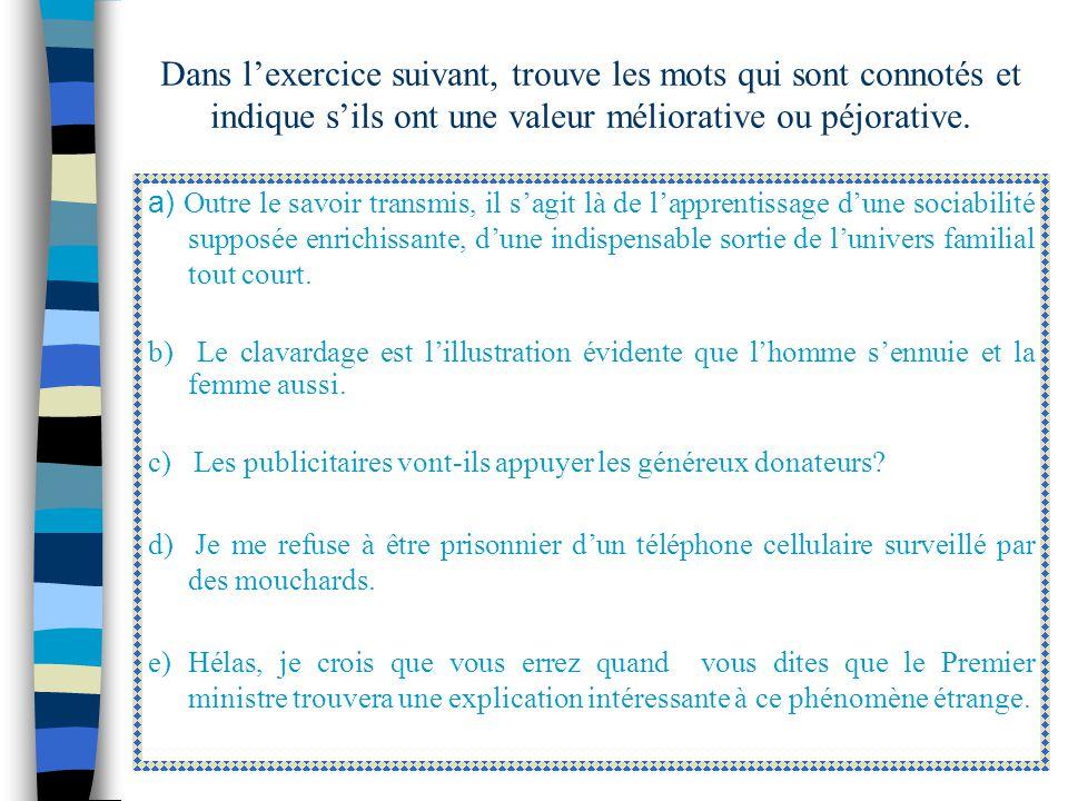 Dans l'exercice suivant, trouve les mots qui sont connotés et indique s'ils ont une valeur méliorative ou péjorative.
