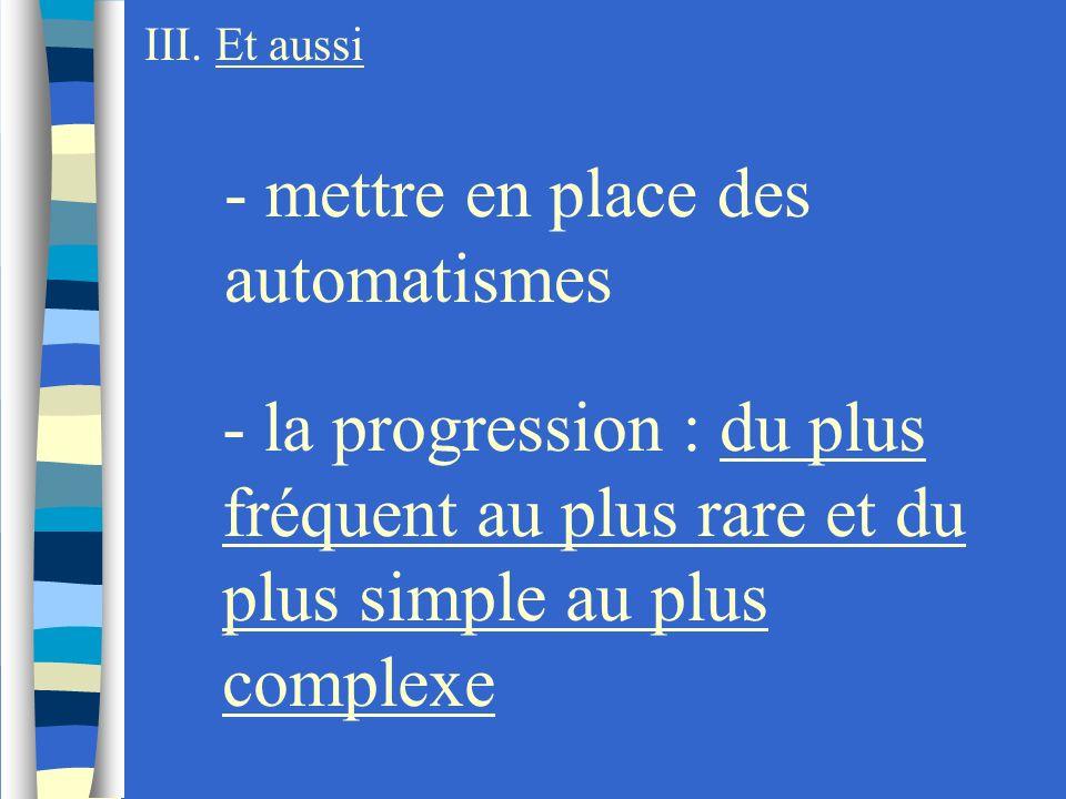 - mettre en place des automatismes