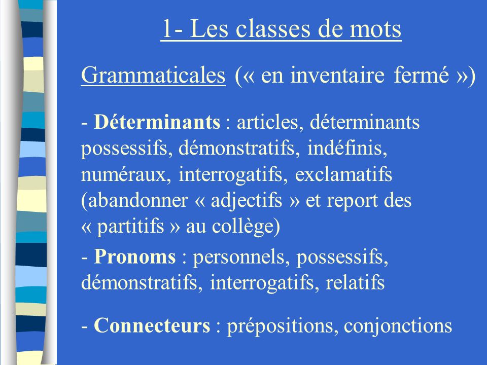 1- Les classes de mots Grammaticales (« en inventaire fermé »)