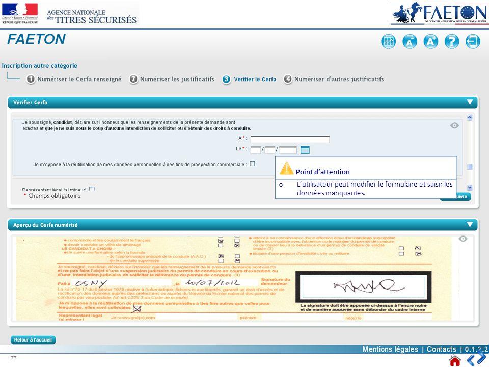 Point d'attention L'utilisateur peut modifier le formulaire et saisir les données manquantes.