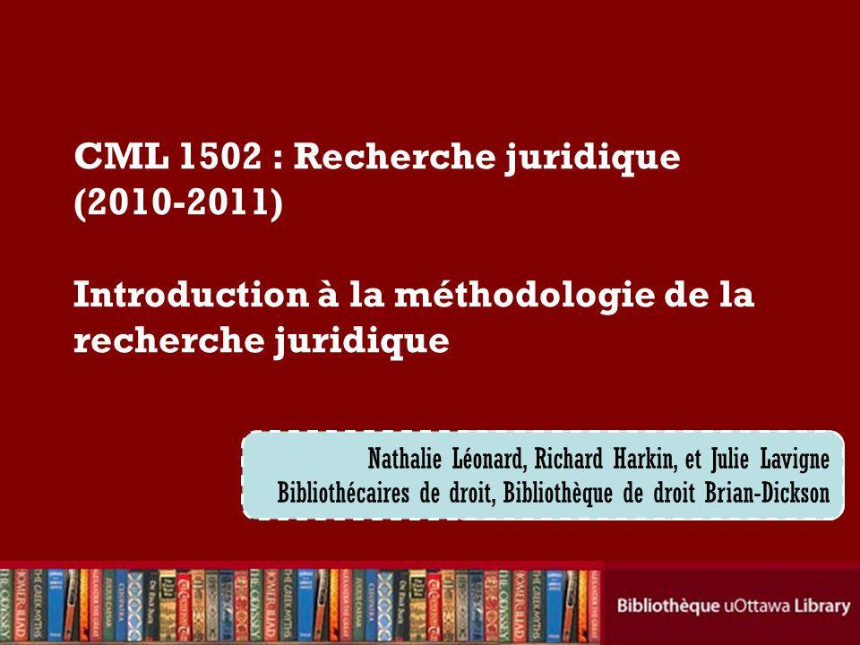 CML 1502 : Recherche juridique (2010-2011) Introduction à la méthodologie de la recherche juridique