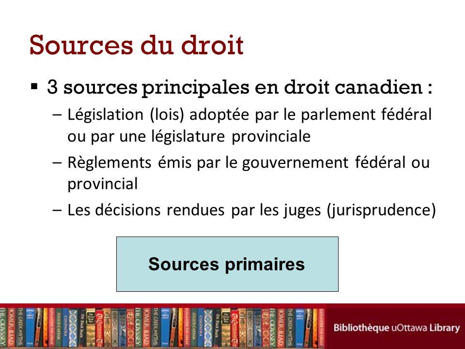 Sources du droit 3 sources principales en droit canadien :