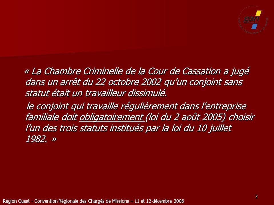 « La Chambre Criminelle de la Cour de Cassation a jugé dans un arrêt du 22 octobre 2002 qu'un conjoint sans statut était un travailleur dissimulé.