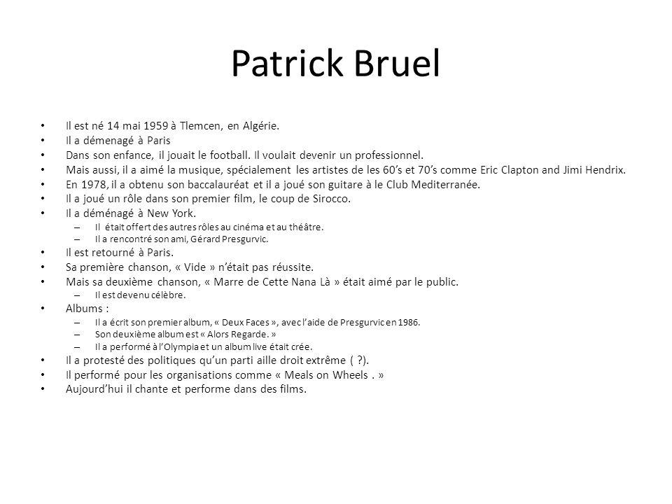 Patrick Bruel Il est né 14 mai 1959 à Tlemcen, en Algérie.