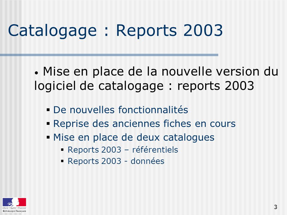 Catalogage : Reports 2003 Mise en place de la nouvelle version du logiciel de catalogage : reports 2003.