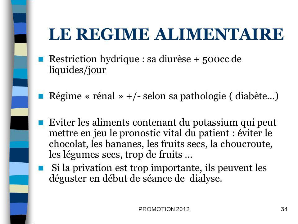 LE REGIME ALIMENTAIRE Restriction hydrique : sa diurèse + 500cc de liquides/jour. Régime « rénal » +/- selon sa pathologie ( diabète…)