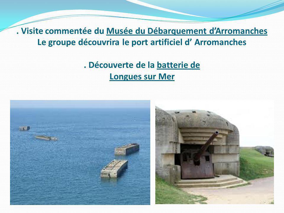 Visite commentée du Musée du Débarquement d'Arromanches Le groupe découvrira le port artificiel d' Arromanches .