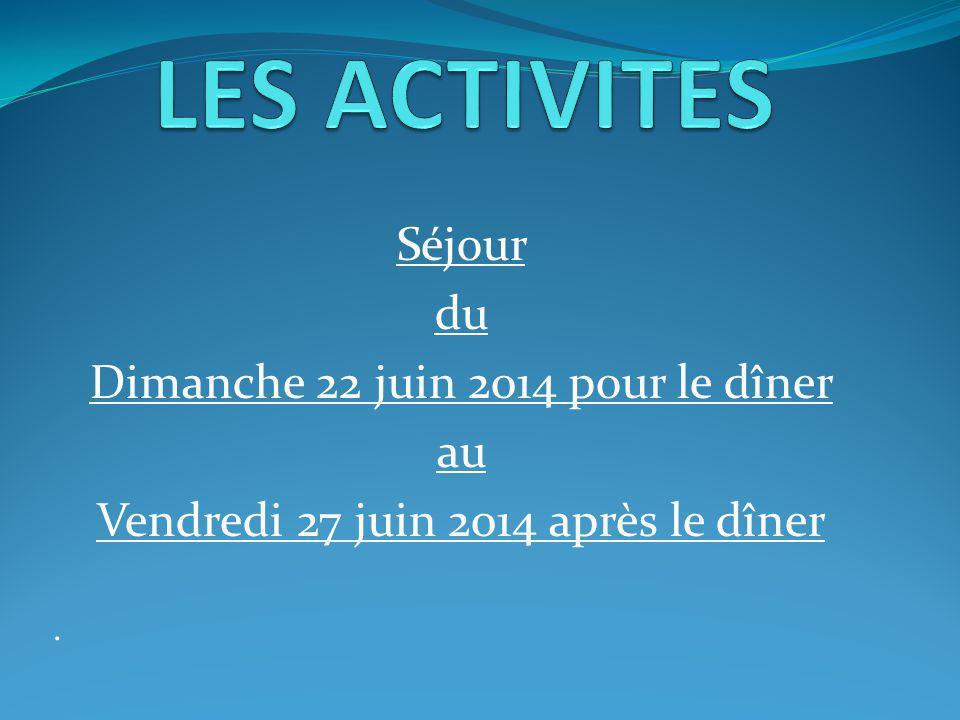 LES ACTIVITES Séjour du Dimanche 22 juin 2014 pour le dîner au