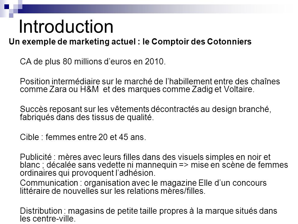 Introduction Un exemple de marketing actuel : le Comptoir des Cotonniers. CA de plus 80 millions d'euros en 2010.