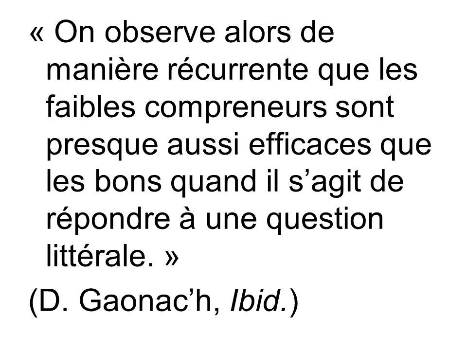 « On observe alors de manière récurrente que les faibles compreneurs sont presque aussi efficaces que les bons quand il s'agit de répondre à une question littérale. »