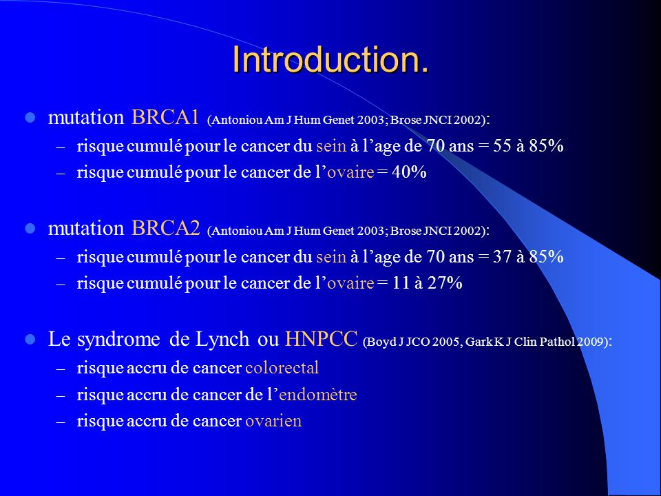 Introduction. mutation BRCA1 (Antoniou Am J Hum Genet 2003; Brose JNCI 2002): risque cumulé pour le cancer du sein à l'age de 70 ans = 55 à 85%