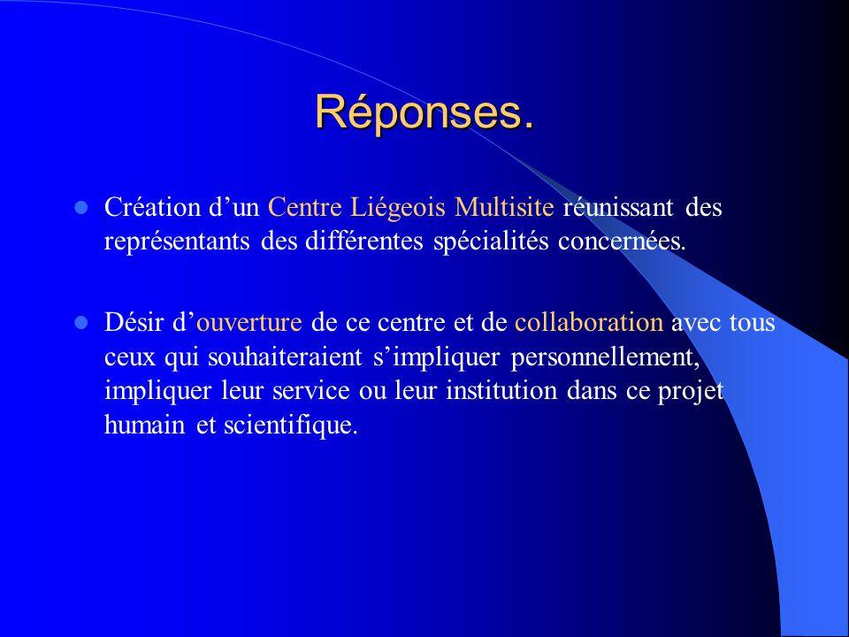 Réponses. Création d'un Centre Liégeois Multisite réunissant des représentants des différentes spécialités concernées.