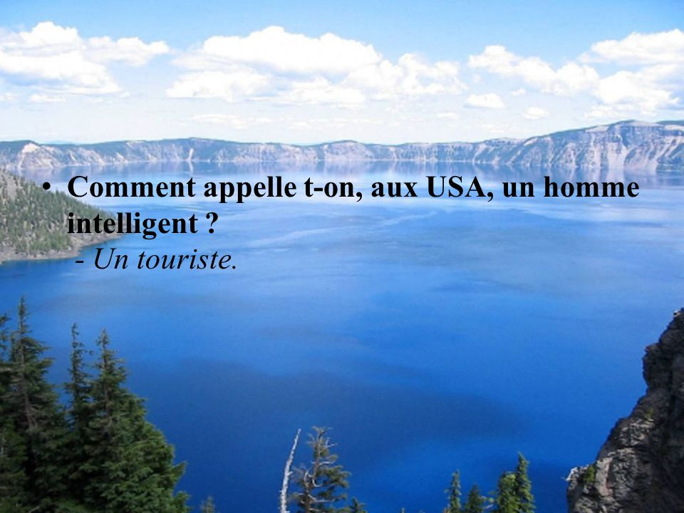 Comment appelle t-on, aux USA, un homme intelligent - Un touriste.