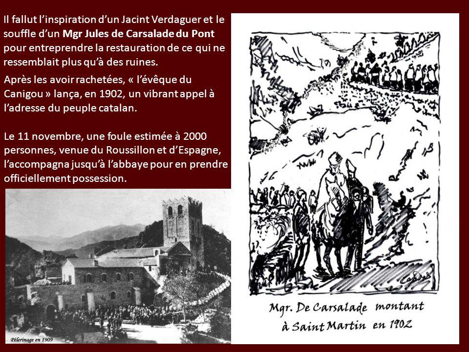 Il fallut l'inspiration d'un Jacint Verdaguer et le souffle d'un Mgr Jules de Carsalade du Pont pour entreprendre la restauration de ce qui ne ressemblait plus qu'à des ruines.