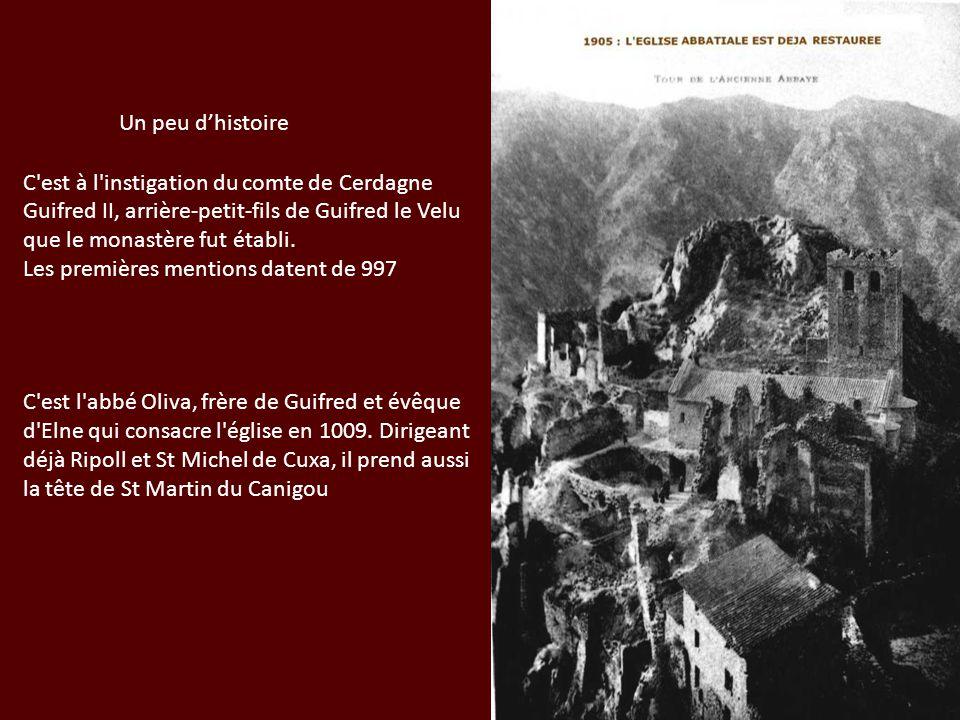 Un peu d'histoire C est à l instigation du comte de Cerdagne Guifred II, arrière-petit-fils de Guifred le Velu que le monastère fut établi.