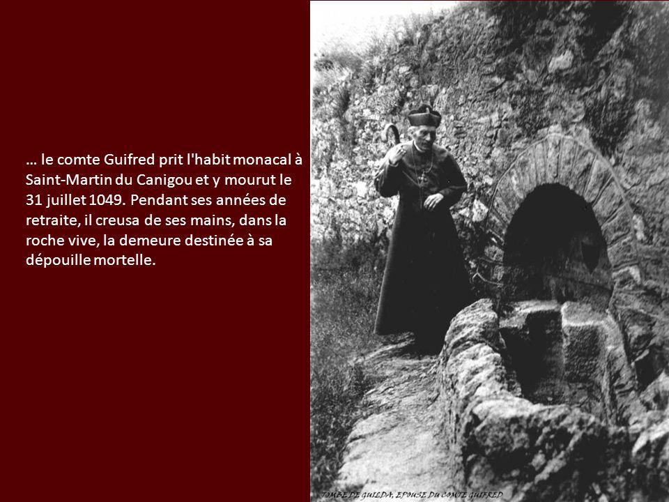 … le comte Guifred prit l habit monacal à Saint-Martin du Canigou et y mourut le 31 juillet 1049.
