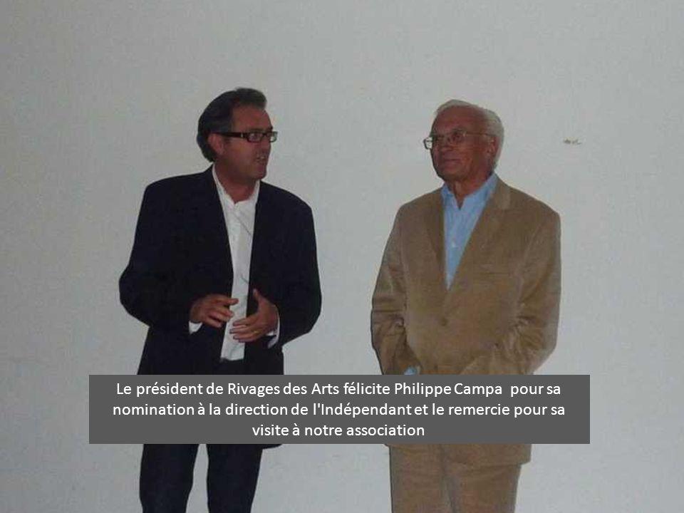 Le président de Rivages des Arts félicite Philippe Campa pour sa nomination à la direction de l Indépendant et le remercie pour sa visite à notre association