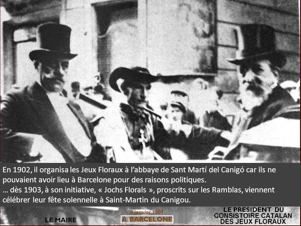 En 1902, il organisa les Jeux Floraux à l'abbaye de Sant Martí del Canigó car ils ne pouvaient avoir lieu à Barcelone pour des raisons politiques.