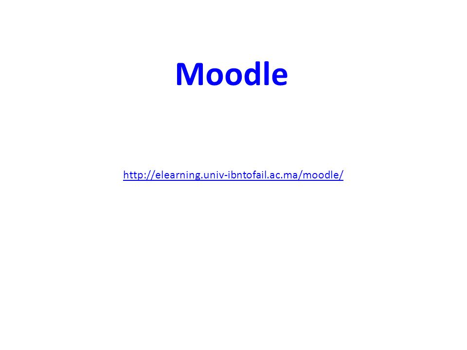 Moodle http://elearning.univ-ibntofail.ac.ma/moodle/