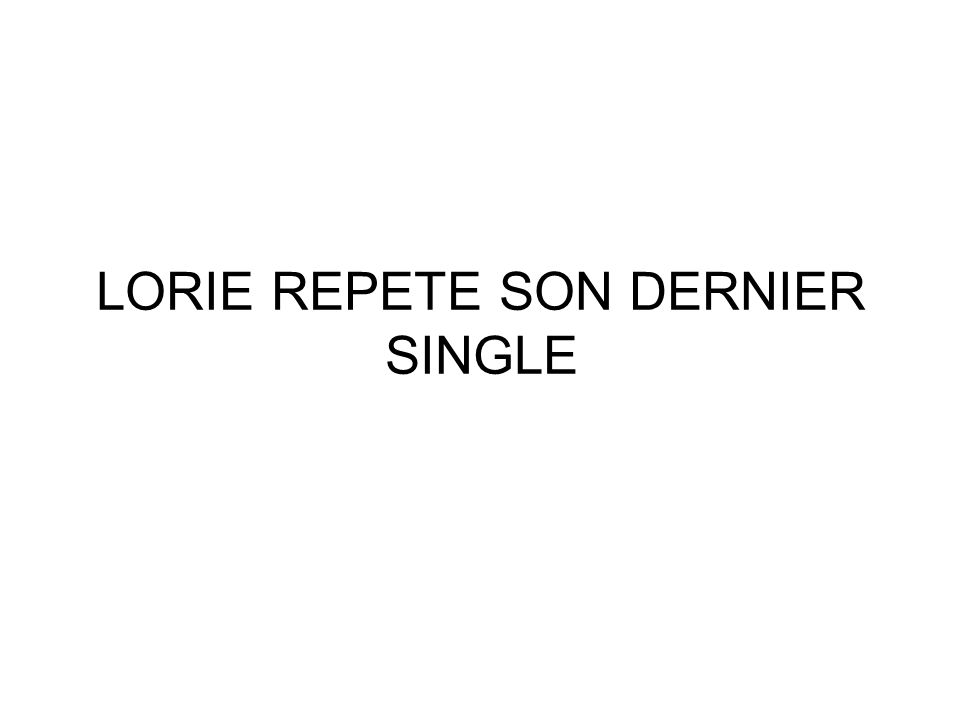 LORIE REPETE SON DERNIER SINGLE