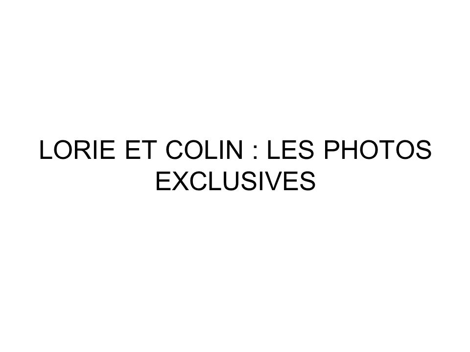 LORIE ET COLIN : LES PHOTOS EXCLUSIVES