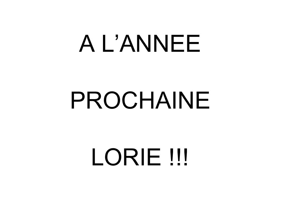 A L'ANNEE PROCHAINE LORIE !!!