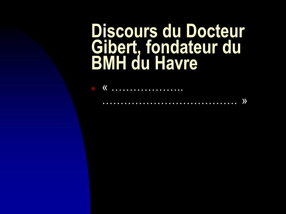 Discours du Docteur Gibert, fondateur du BMH du Havre