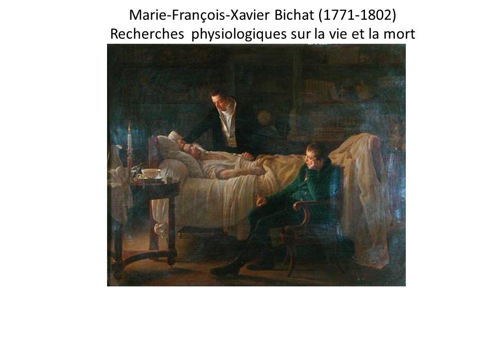 Xav Marie-François-Xavier Bichat (1771-1802) Recherches physiologiques sur la vie et la mort