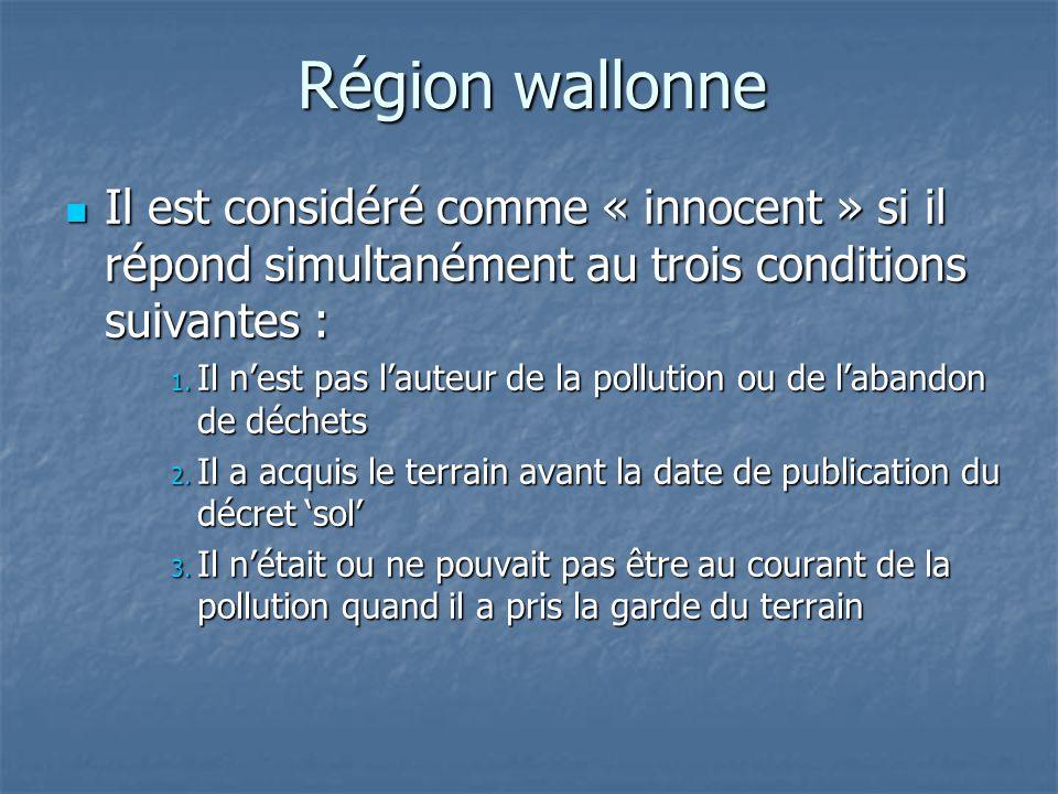 Région wallonne Il est considéré comme « innocent » si il répond simultanément au trois conditions suivantes :