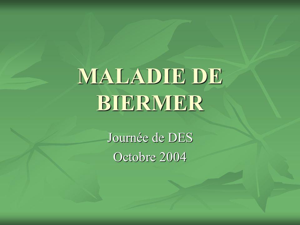 MALADIE DE BIERMER Journée de DES Octobre 2004