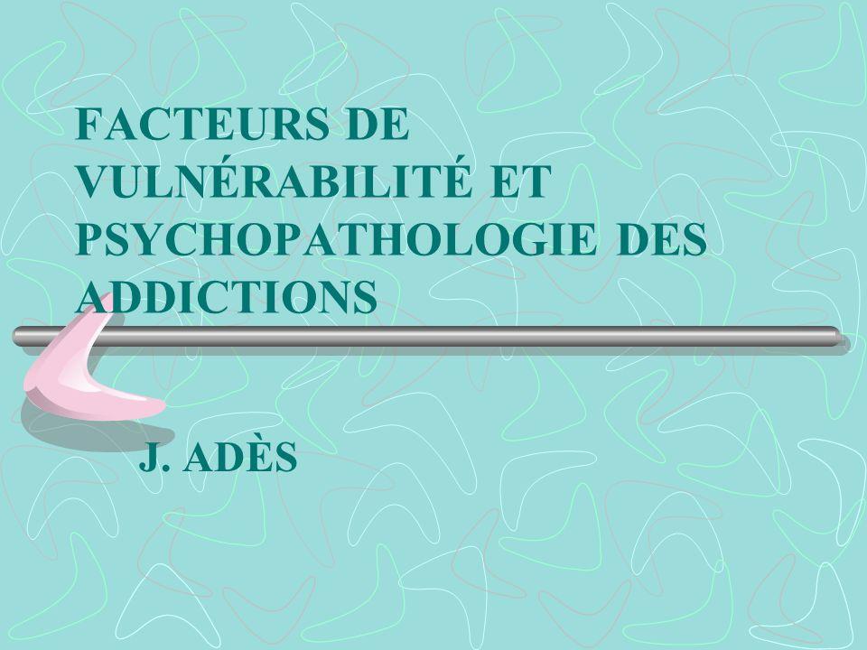 FACTEURS DE VULNÉRABILITÉ ET PSYCHOPATHOLOGIE DES ADDICTIONS
