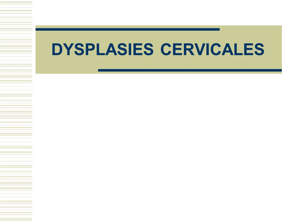DYSPLASIES CERVICALES