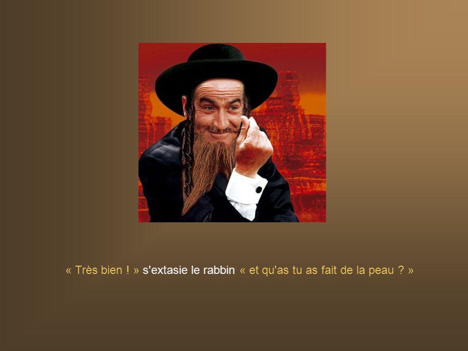 « Très bien ! » s extasie le rabbin « et qu as tu as fait de la peau »