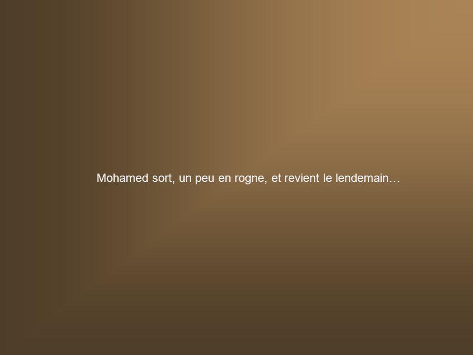 Mohamed sort, un peu en rogne, et revient le lendemain…