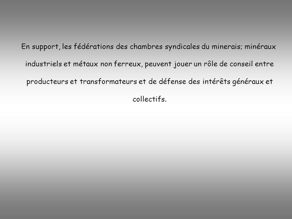 En support, les fédérations des chambres syndicales du minerais; minéraux