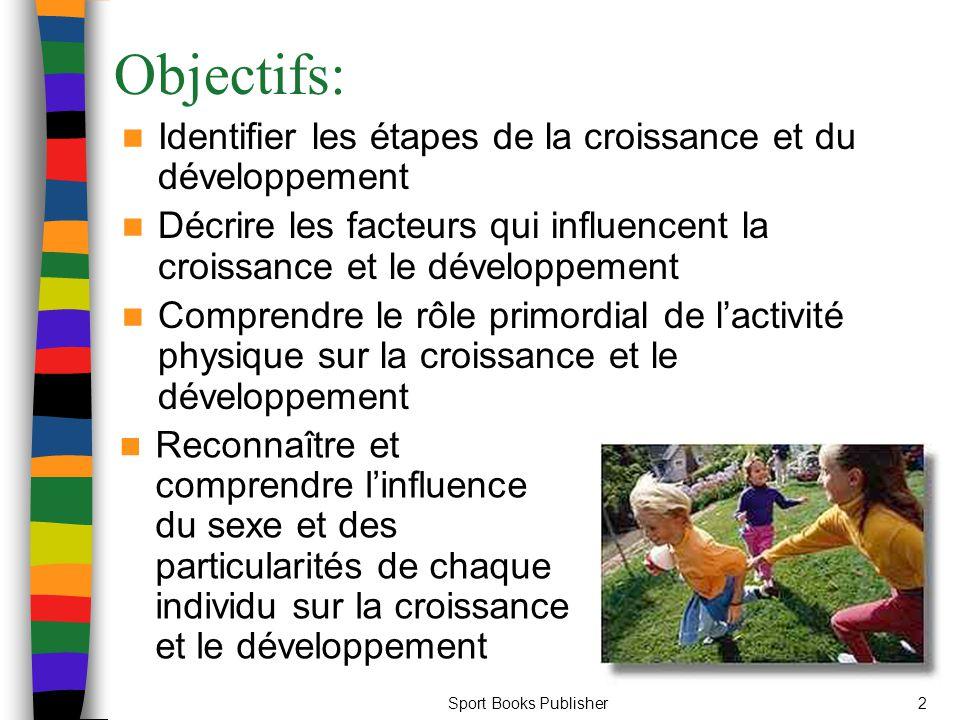 Objectifs: Identifier les étapes de la croissance et du développement