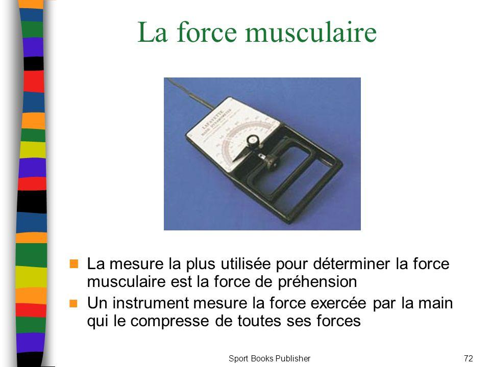La force musculaire La mesure la plus utilisée pour déterminer la force musculaire est la force de préhension.