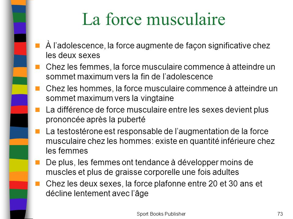 La force musculaire À l'adolescence, la force augmente de façon significative chez les deux sexes.