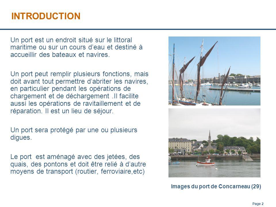 INTRODUCTION Un port est un endroit situé sur le littoral maritime ou sur un cours d'eau et destiné à accueillir des bateaux et navires.