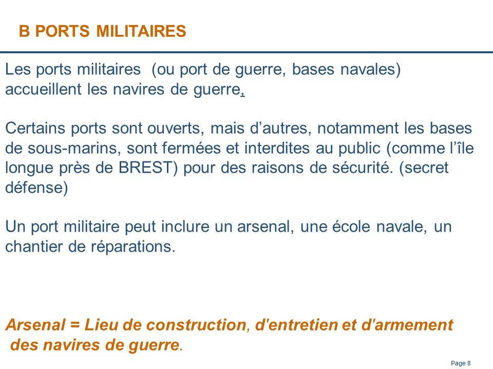 B PORTS MILITAIRES Les ports militaires (ou port de guerre, bases navales) accueillent les navires de guerre,