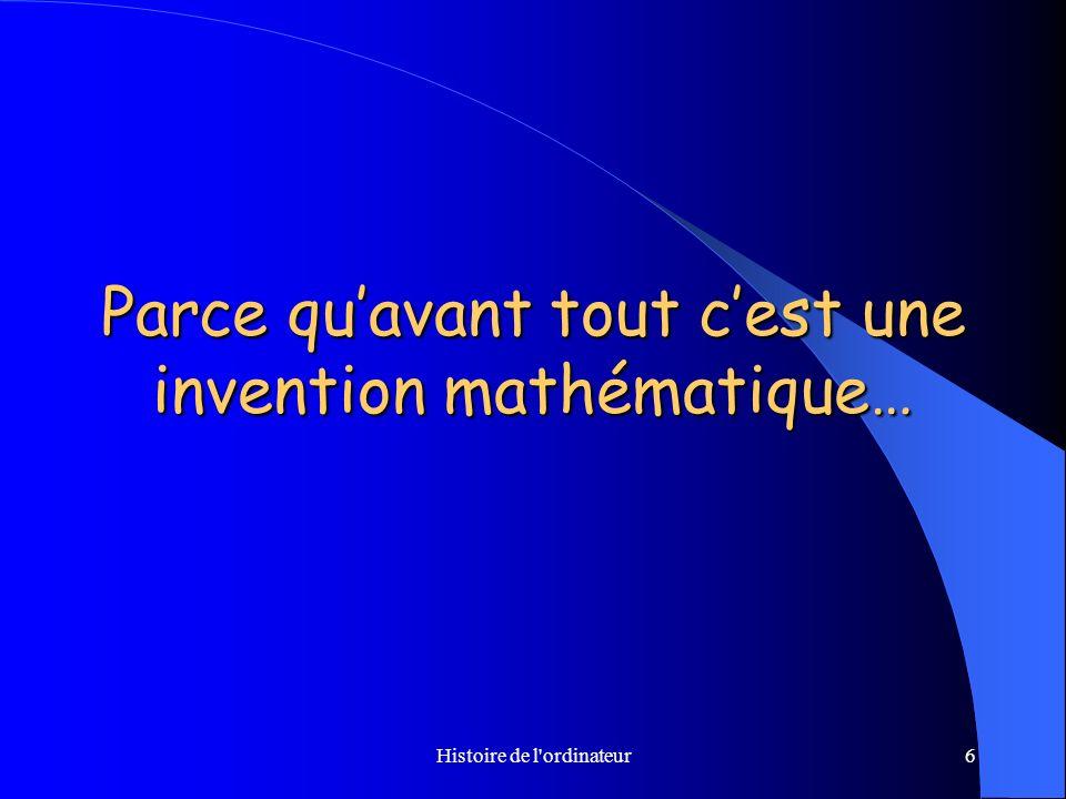 Parce qu'avant tout c'est une invention mathématique…
