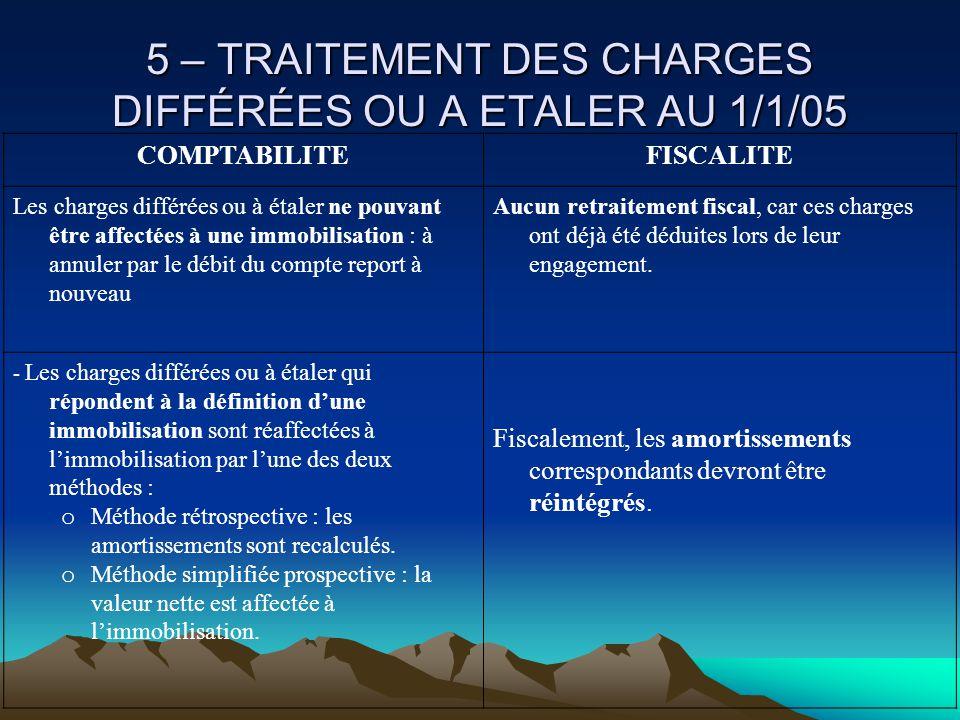 5 – TRAITEMENT DES CHARGES DIFFÉRÉES OU A ETALER AU 1/1/05