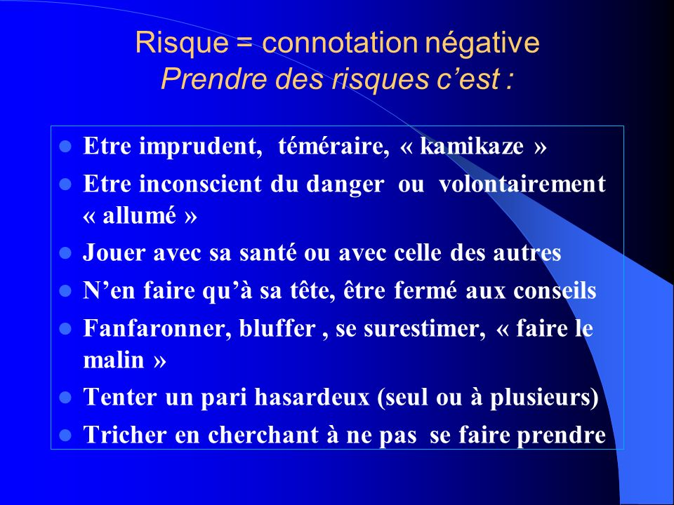 Risque = connotation négative Prendre des risques c'est :