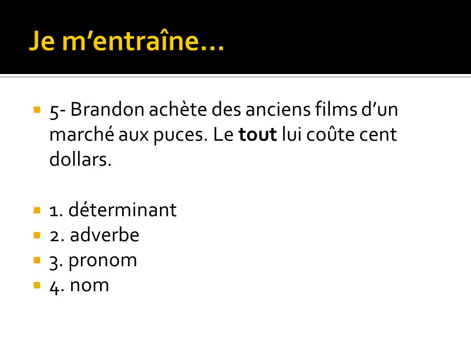 Je m'entraîne… 5- Brandon achète des anciens films d'un marché aux puces. Le tout lui coûte cent dollars.
