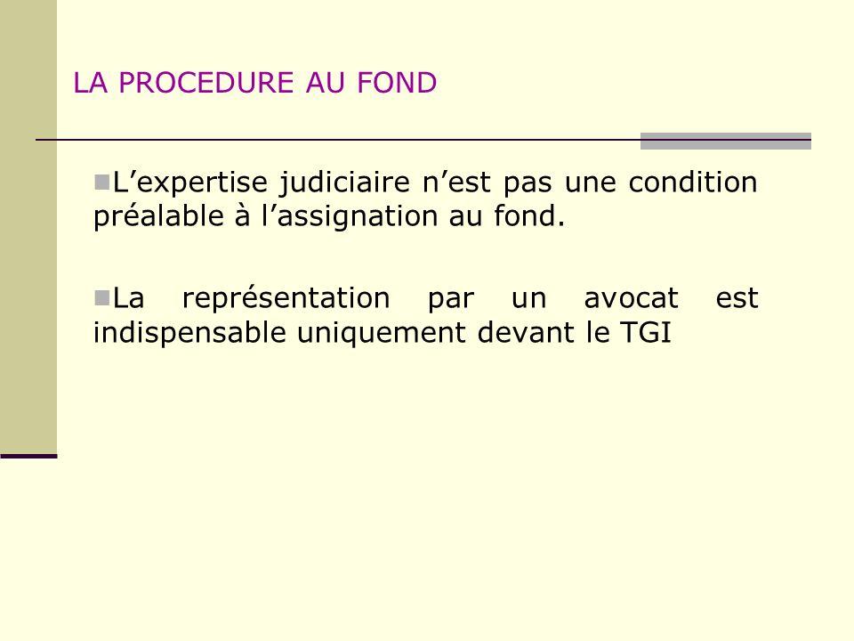 LA PROCEDURE AU FOND L'expertise judiciaire n'est pas une condition préalable à l'assignation au fond.